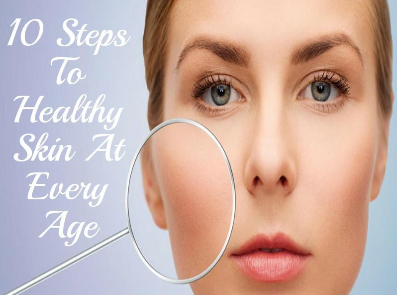 10 Steps To Healthy Skin At Every Age