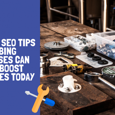 11 Useful SEO Tips Plumbing Businesses Can Try To Boost Their Sales Today