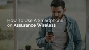 Use A Smartphone On Assurance Wireless